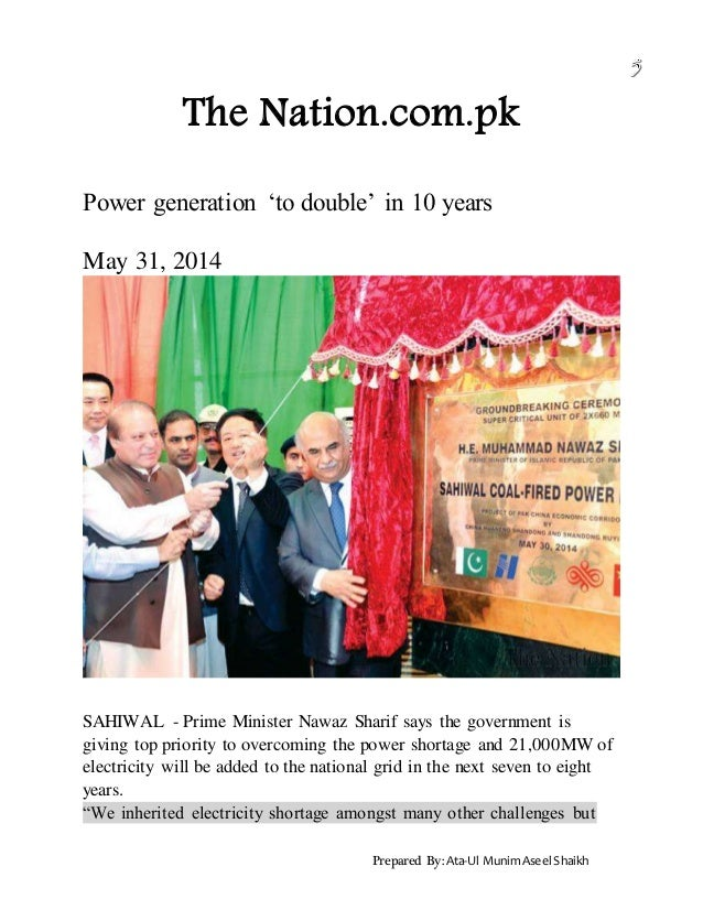 Prepared By: Ata-Ul MunimAseel Shaikh The Nation.com.pk Power generation 'to double' in 10 years May 31, 2014 SAHIWAL - Pr...