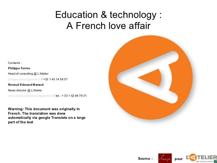 Education & technology : A French love affair Source :   pour  Contacts :  Philippe Torres Head of consulting @ L'Atelier ...
