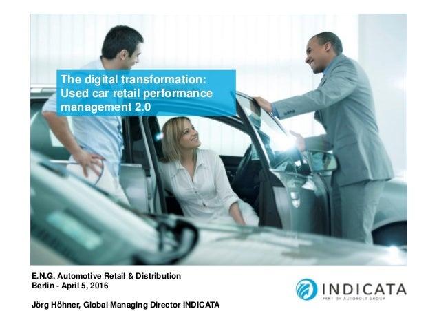 The digital transformation: Used car retail performance management 2.0 E.N.G. Automotive Retail & Distribution Berlin - Ap...