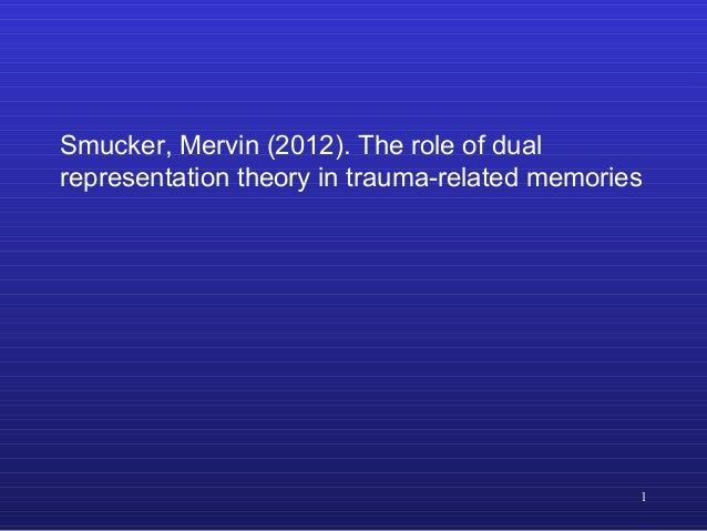 Smucker, Mervin (2012). The role of dual representation theory in trauma-related memories  1
