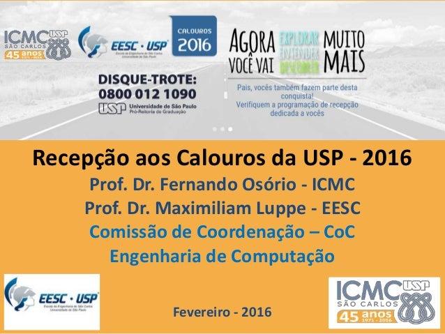 Recepção aos Calouros da USP - 2016 Prof. Dr. Fernando Osório - ICMC Prof. Dr. Maximiliam Luppe - EESC Comissão de Coorden...