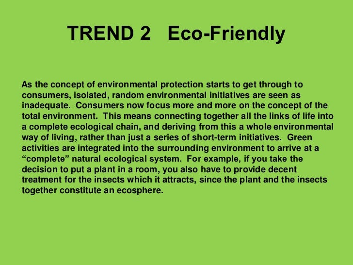 TREND 2 Eco-FriendlyAs the concept of environmental protection starts to get through toconsumers, isolated, random environ...