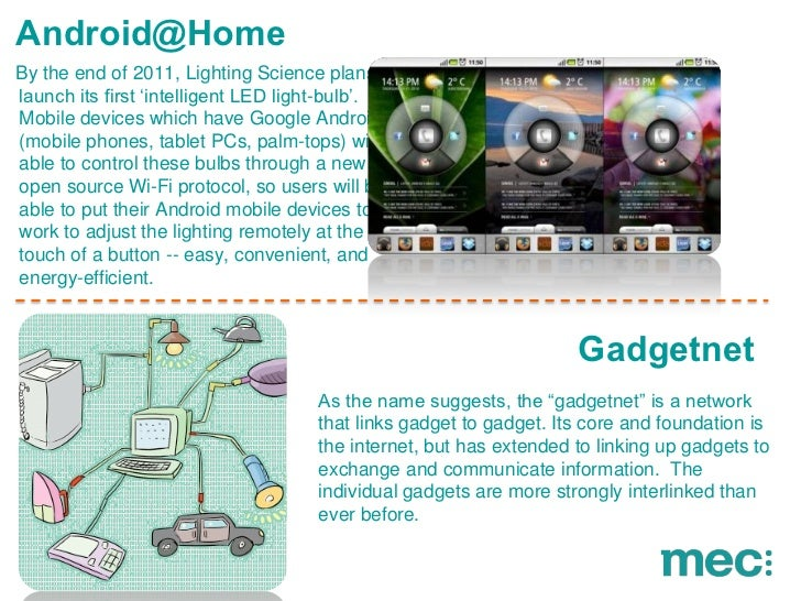 "Android@HomeBy the end of 2011, Lighting Science plans tolaunch its first ""intelligent LED light-bulb"".Mobile devices whic..."