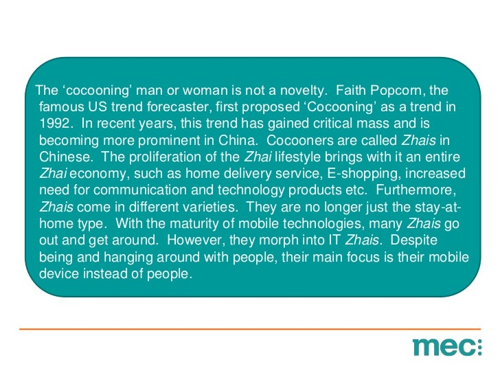 "The ""cocooning"" man or woman is not a novelty. Faith Popcorn, thefamous US trend forecaster, first proposed ""Cocooning"" as..."