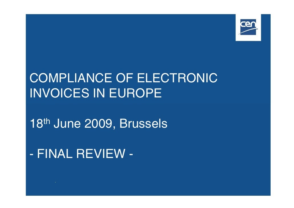 COMPLIANCE OF ELECTRONIC INVOICES IN EUROPE  18th June 2009, Brussels  - FINAL REVIEW -