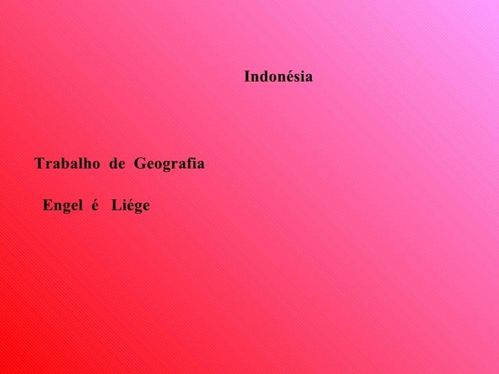 Trabalho  de  Geografia Engel  é  Liége Indonésia
