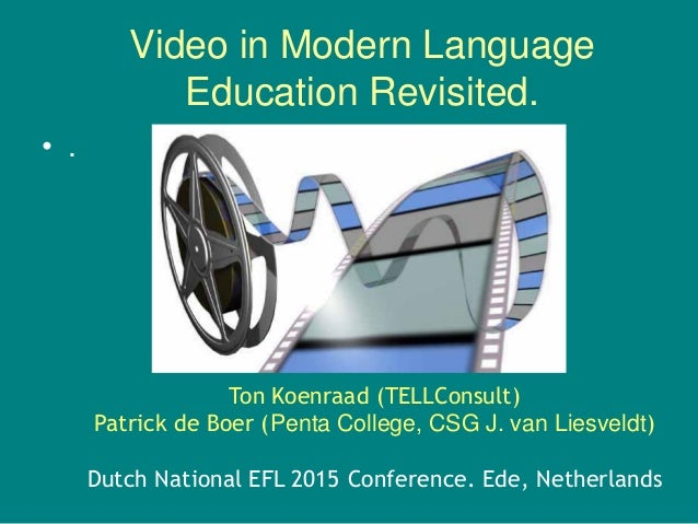 Video in Modern Language Education Revisited. Ton Koenraad (TELLConsult) Patrick de Boer (Penta College, CSG J. van Liesve...