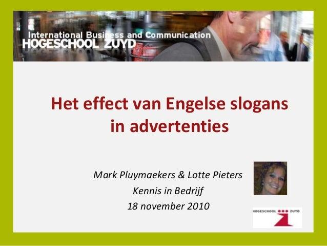 Het effect van Engelse slogans in advertenties Mark Pluymaekers & Lotte Pieters Kennis in Bedrijf 18 november 2010