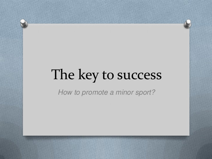 The key to success How to promote a minor sport?