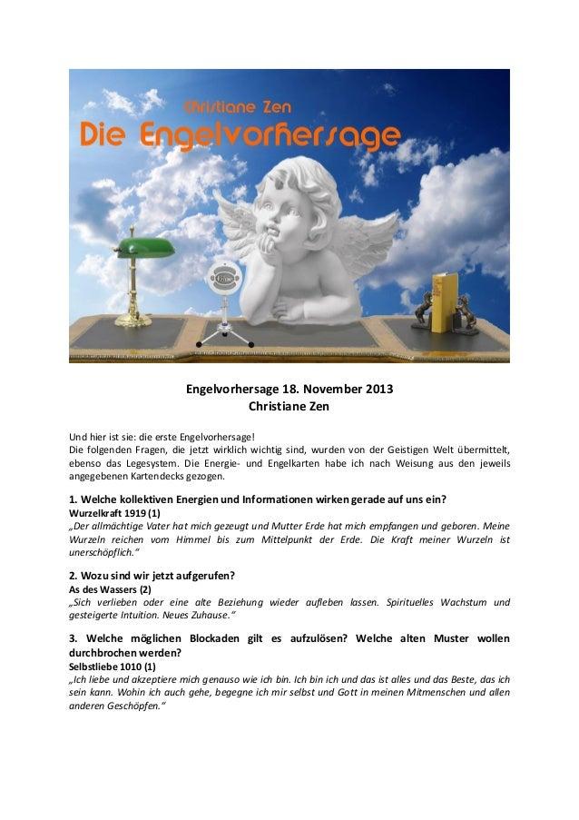Engelvorhersage 18. November 2013 Christiane Zen Und hier ist sie: die erste Engelvorhersage! Die folgenden Fragen, die je...