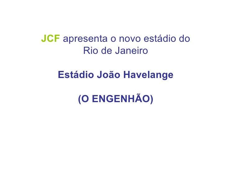 JCF  apresenta o novo estádio do Rio de Janeiro Estádio João Havelange (O ENGENHÃO)