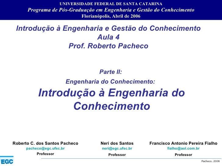 Introdução à Engenharia e Gestão do Conhecimento Aula 4 Prof. Roberto Pacheco Roberto C. dos Santos Pacheco [email_address...