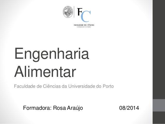 Engenharia Alimentar Faculdade de Ciências da Universidade do Porto Formadora: Rosa Araújo 08/2014