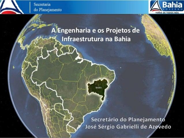 A Engenharia e os Projetos de   Infraestrutura na Bahia