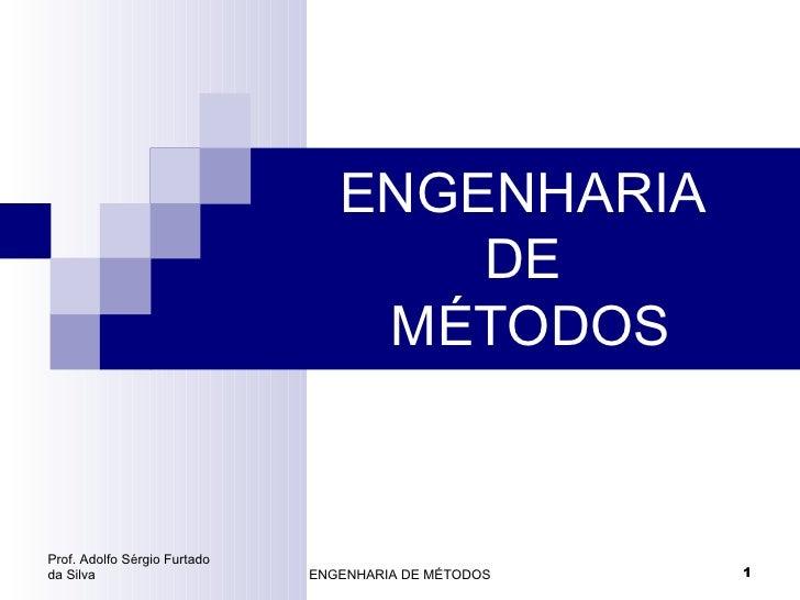 ENGENHARIA                                     DE                                  MÉTODOSProf. Adolfo Sérgio Furtadoda Si...