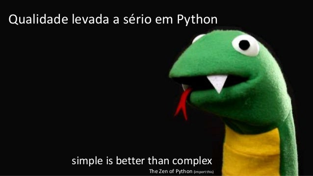 simple is better than complex The Zen of Python (import this) Qualidade levada a sério em Python