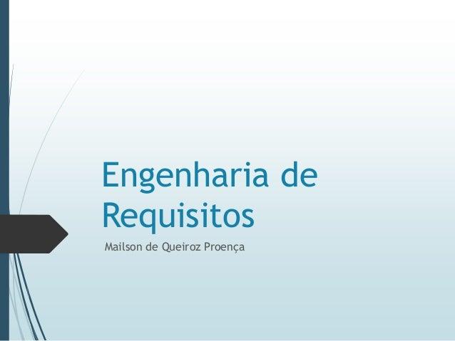 Engenharia de Requisitos Mailson de Queiroz Proença