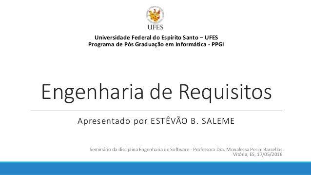 Engenharia de Requisitos Apresentado por ESTÊVÃO B. SALEME Seminário da disciplina Engenharia de Software - Professora Dra...