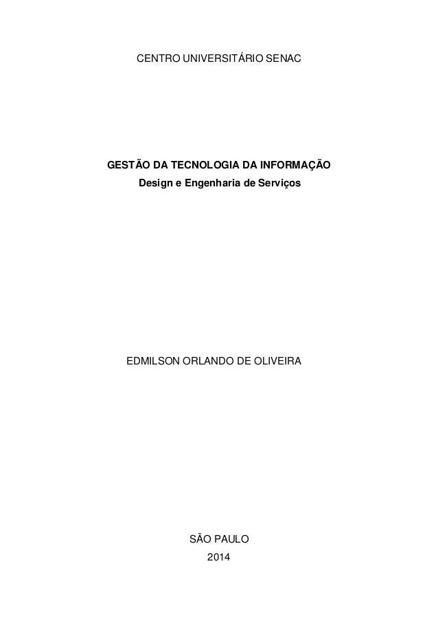 CENTRO UNIVERSITÁRIO SENAC GESTÃO DA TECNOLOGIA DA INFORMAÇÃO Design e Engenharia de Serviços EDMILSON ORLANDO DE OLIVEIRA...