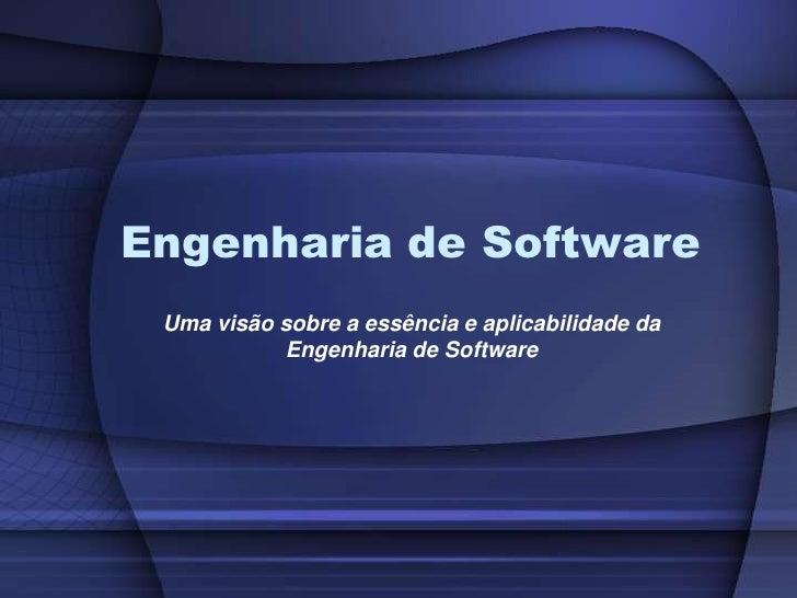 Engenharia de Software<br />Uma visão sobre a essência e aplicabilidade da Engenharia de Software<br />
