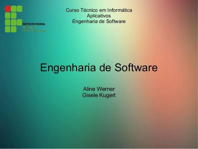 Curso Técnico em Informática Aplicativos Engenharia de Software Engenharia de Software Aline Werner Gisele Kugert