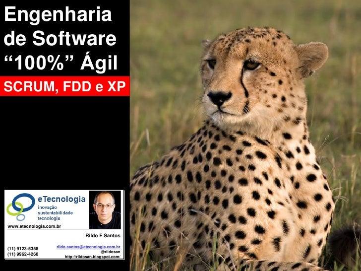 """Engenharia Engenharia de Software Ágil (SCRUM, FDD e XP)   de Software """"100%"""" Ágil SCRUM, FDD e XP                        ..."""