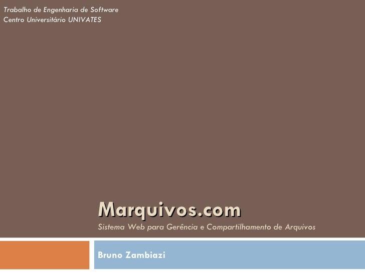 Marquivos.com   Sistema Web para Gerência e Compartilhamento de Arquivos Bruno Zambiazi Trabalho de Engenharia de Software...