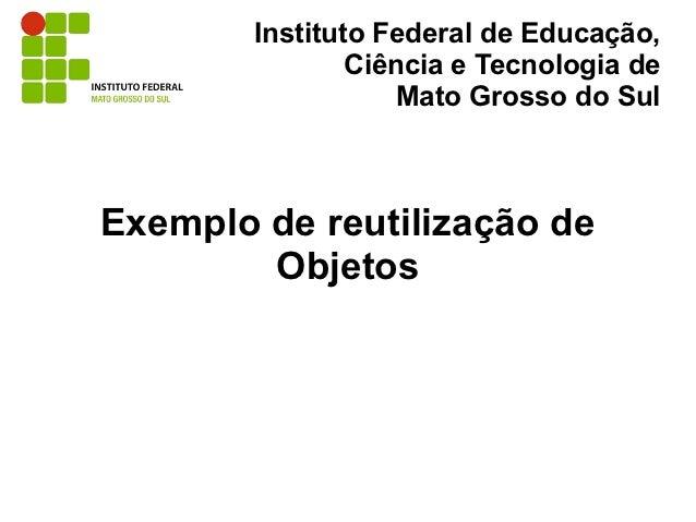 Instituto Federal de Educação,                Ciência e Tecnologia de                    Mato Grosso do SulExemplo de reut...