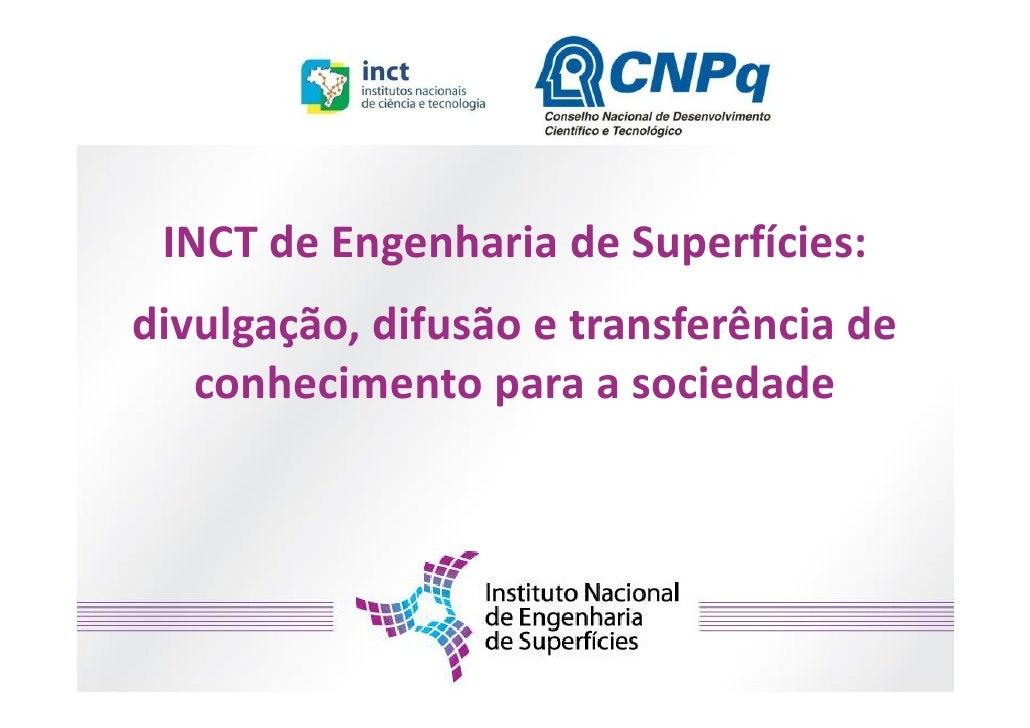 INCT de Engenharia de Superfícies:divulgação, difusão e transferência de   conhecimento para a sociedade