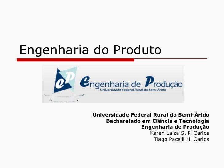 Engenharia do Produto Universidade Federal Rural do Semi-Árido Bacharelado em Ciência e Tecnologia Engenharia de Produção ...