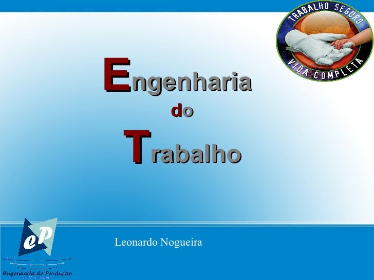 E ngenharia   d o T rabalho  Leonardo Nogueira