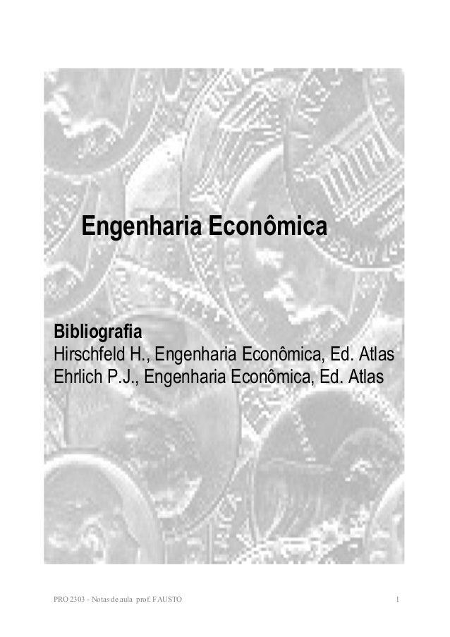 Engenharia Econômica  Bibliografia  Hirschfeld H., Engenharia Econômica, Ed. Atlas  Ehrlich P.J., Engenharia Econômica, Ed...