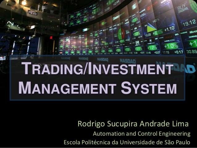 TRADING/INVESTMENTMANAGEMENT SYSTEM          Rodrigo Sucupira Andrade Lima                 Automation and Control Engineer...