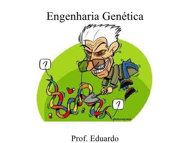 Engenharia Genética Prof. Eduardo