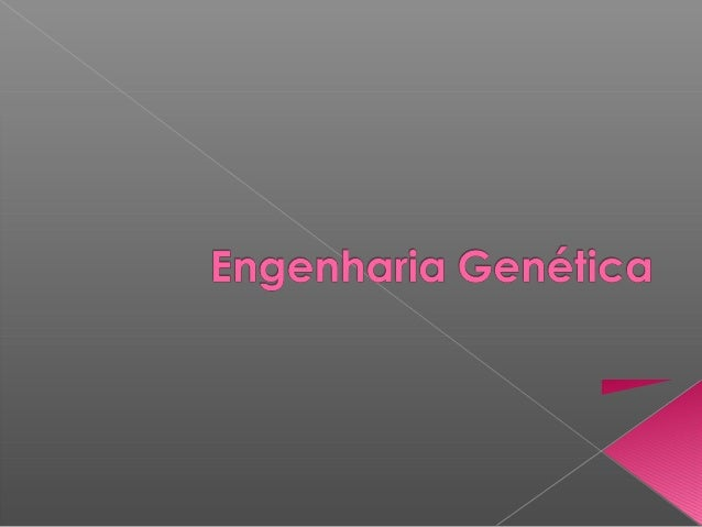 AEngenharia Genéticaé um conjunto de  técnicas que envolvem a manipulação  degenes de um determinado  organismo, geral...