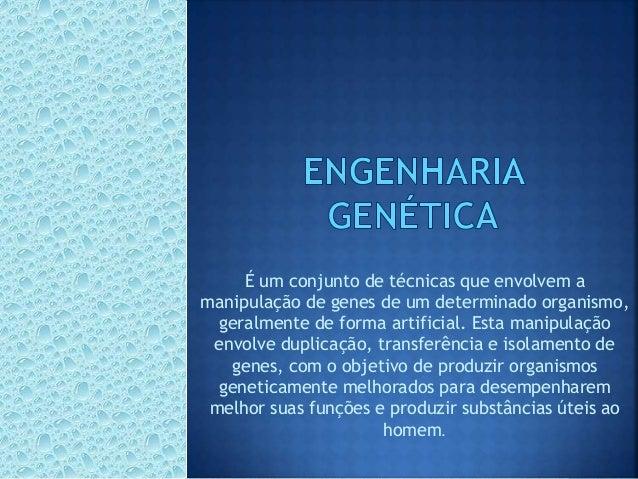 É um conjunto de técnicas que envolvem a manipulação de genes de um determinado organismo, geralmente de forma artificial....
