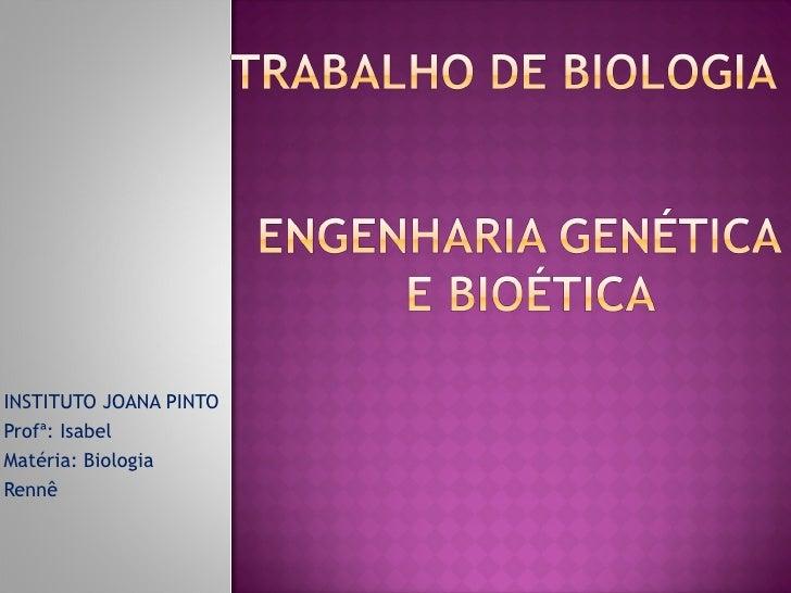 INSTITUTO JOANA PINTO Profª: Isabel Matéria: Biologia  Rennê