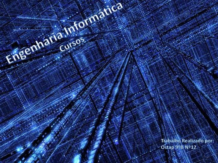 Engenharia Informática<br />Cursos<br />Trabalho Realizado por:<br />Ostap 9ºB Nº12<br />