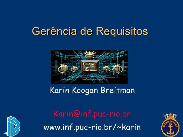 Gerência de Requisitos Karin Koogan Breitman [email_address] www.inf.puc-rio.br/~karin