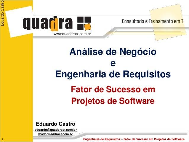 Eduardo Castro                           www.quaddract.com.br                              Análise de Negócio             ...