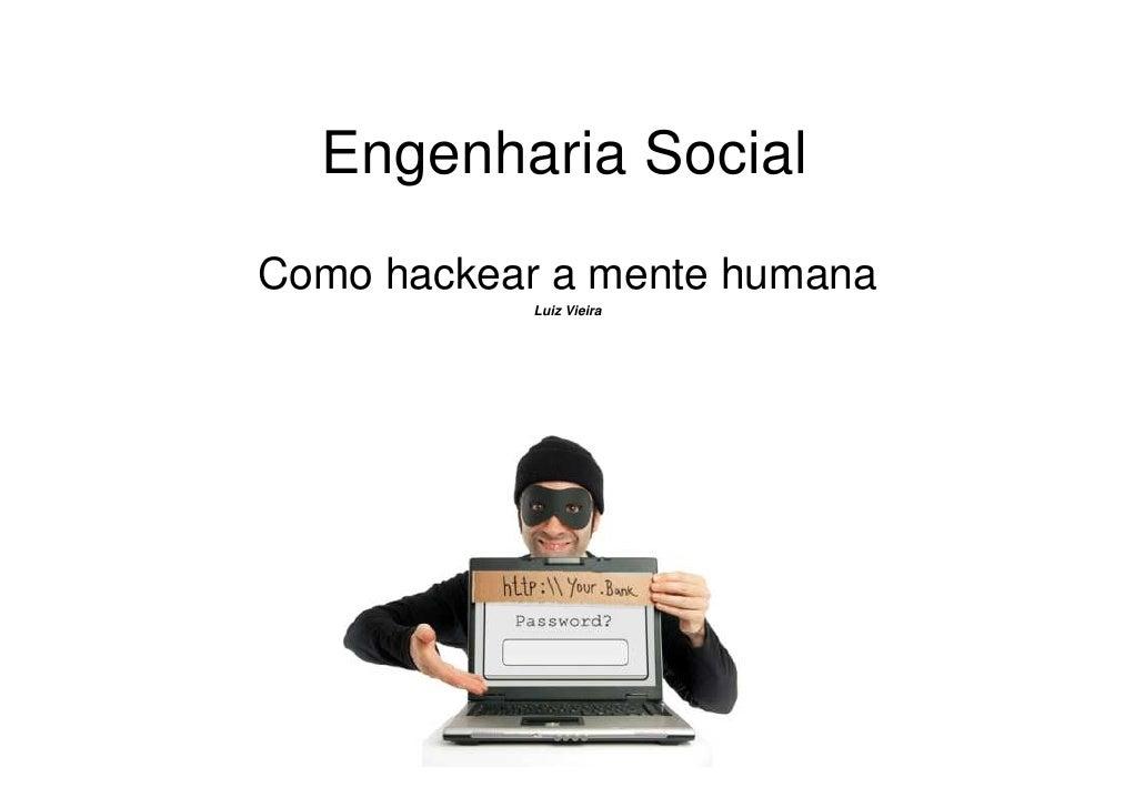 Engenharia SocialComo hackear a mente humana            Luiz Vieira