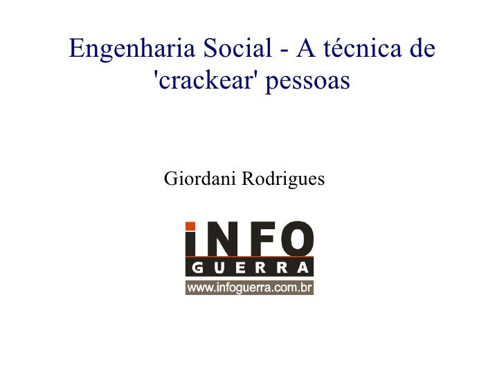 Engenharia Social - A técnica de 'crackear' pessoas Giordani Rodrigues