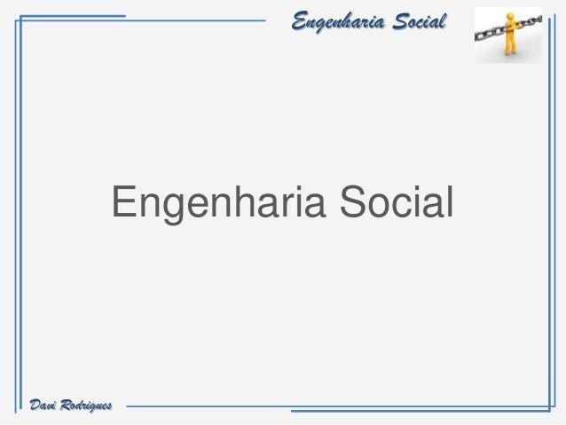 Engenharia Social             Engenharia SocialDavi Rodrigues