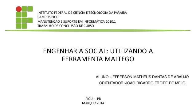 ENGENHARIA SOCIAL: UTILIZANDO A FERRAMENTA MALTEGO ALUNO: JEFFERSON MATHEUS DANTAS DE ARAÚJO ORIENTADOR: JOÃO RICARDO FREI...