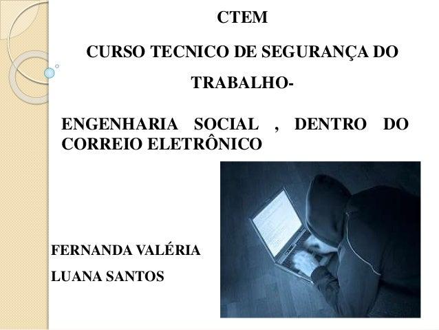 ENGENHARIA SOCIAL , DENTRO DO CORREIO ELETRÔNICO CTEM CURSO TECNICO DE SEGURANÇA DO TRABALHO- FERNANDA VALÉRIA LUANA SANTOS