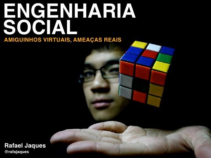 ENGENHARIASOCIALAMIGUINHOS VIRTUAIS, AMEAÇAS REAISRafael Jaques@rafajaques