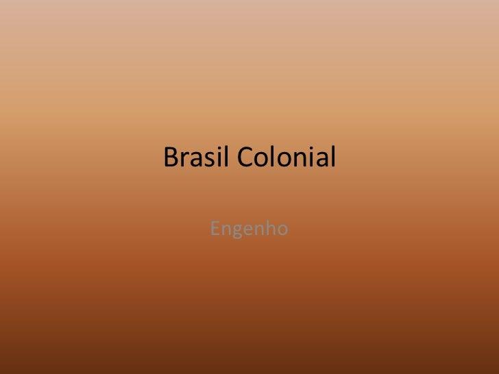 Brasil Colonial<br />Engenho<br />