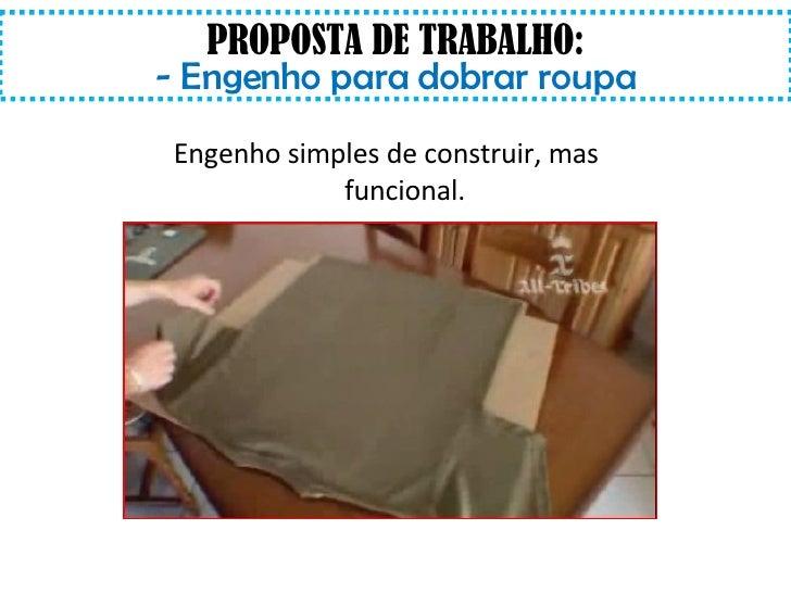 PROPOSTA DE TRABALHO: - Engenho para dobrar roupa Engenho simples de construir, mas funcional.