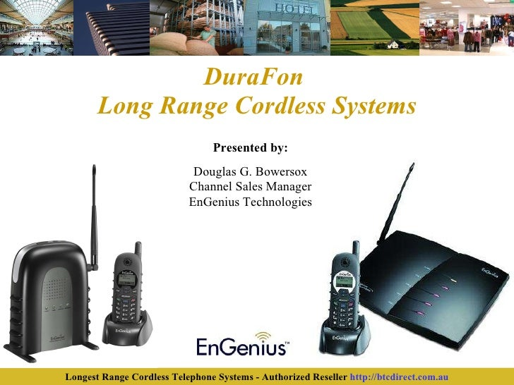 DuraFon  Long Range Cordless Systems Presented by: Douglas G. Bowersox Channel Sales Manager EnGenius Technologies