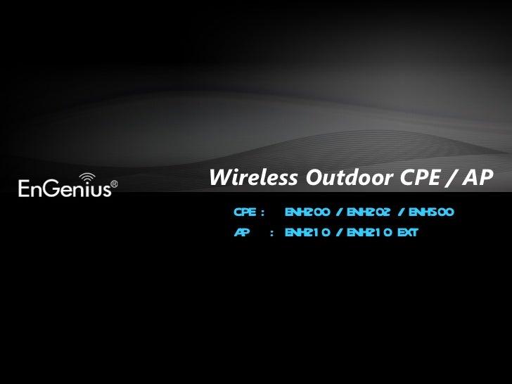Wireless Outdoor CPE / AP CPE : ENH200 / ENH202 / ENH500 AP  : ENH210 / ENH210 EXT